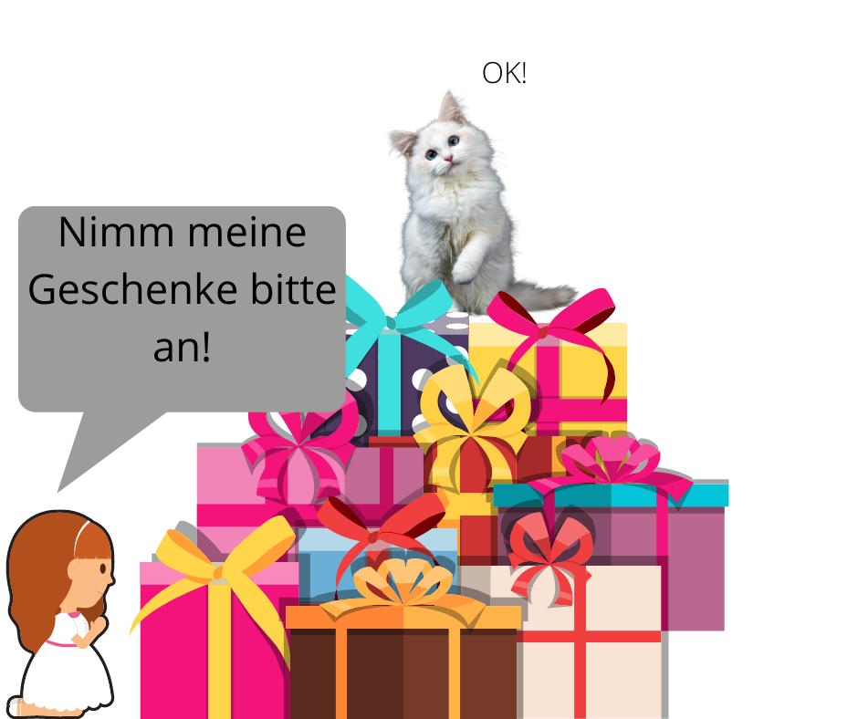 Nimm meine Geschenke bitte an!
